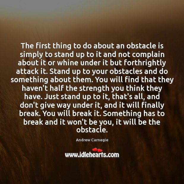 The first thing to do about an obstacle is simply to stand Be You Quotes Image