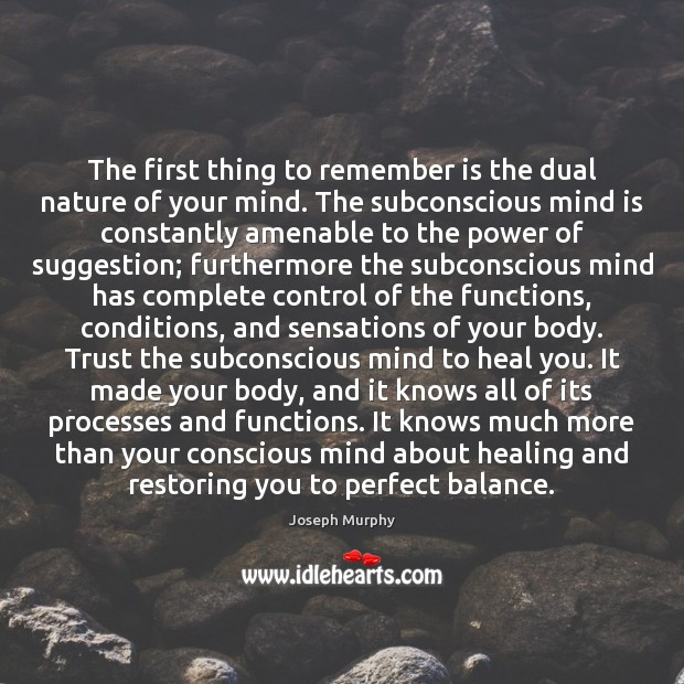 The first thing to remember is the dual nature of your mind. Heal Quotes Image
