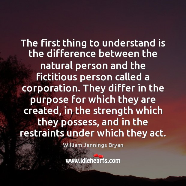 The first thing to understand is the difference between the natural person William Jennings Bryan Picture Quote