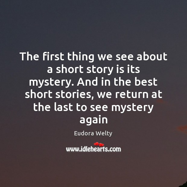 The first thing we see about a short story is its mystery. Eudora Welty Picture Quote