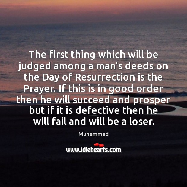 The first thing which will be judged among a man's deeds on Muhammad Picture Quote