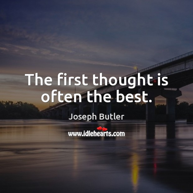 The first thought is often the best. Joseph Butler Picture Quote