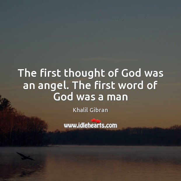 The first thought of God was an angel. The first word of God was a man Image