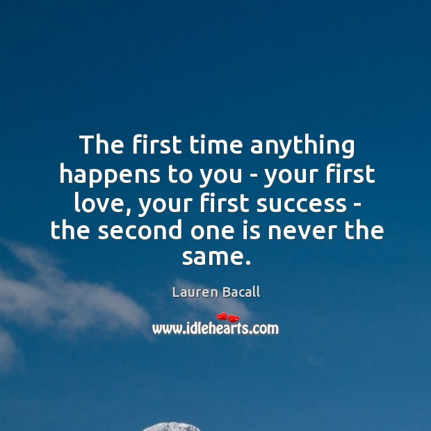 Image, The first time anything happens to you – your first love, your