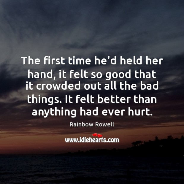The first time he'd held her hand, it felt so good that Rainbow Rowell Picture Quote