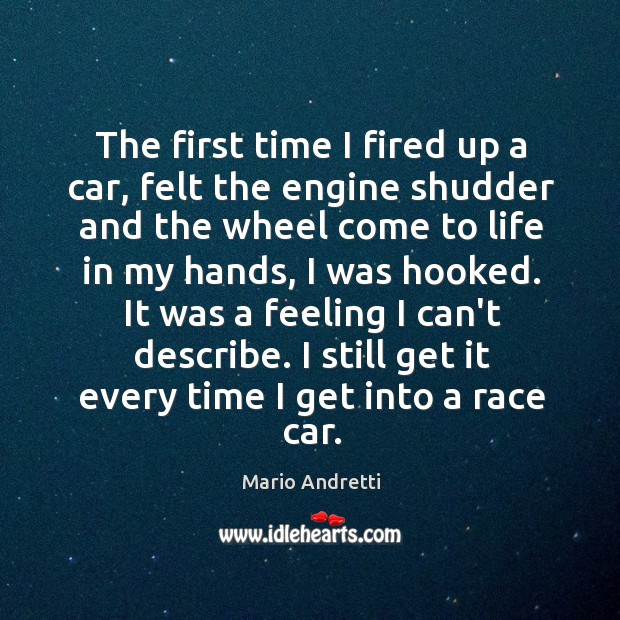 The first time I fired up a car, felt the engine shudder Mario Andretti Picture Quote