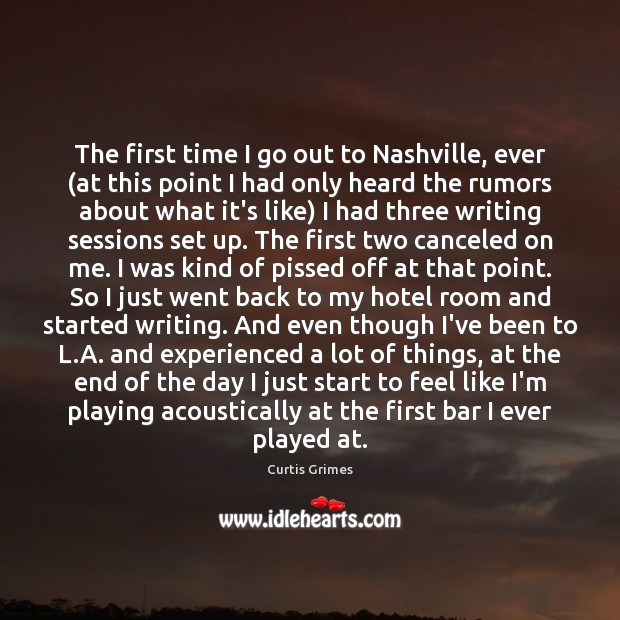 The first time I go out to Nashville, ever (at this point Curtis Grimes Picture Quote