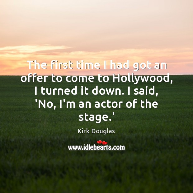 The first time I had got an offer to come to Hollywood, Kirk Douglas Picture Quote