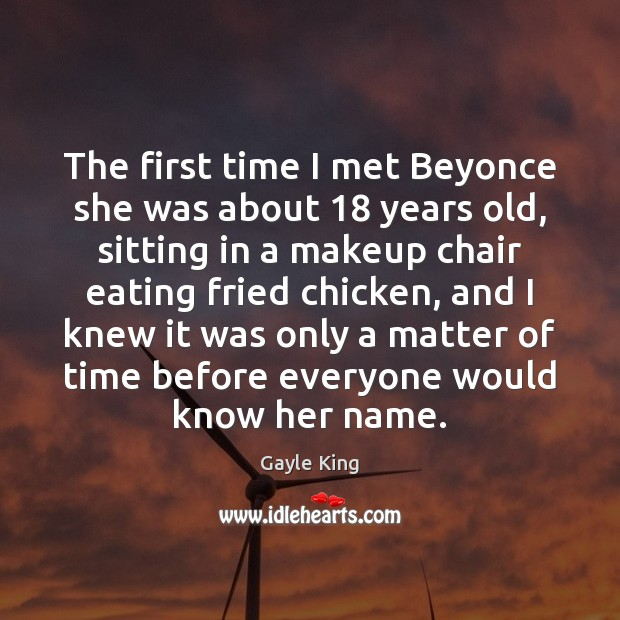 The first time I met Beyonce she was about 18 years old, sitting Image