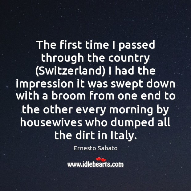 The first time I passed through the country (Switzerland) I had the Image