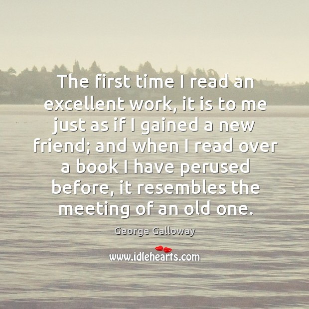 The first time I read an excellent work, it is to me just as if I gained a new friend; Image