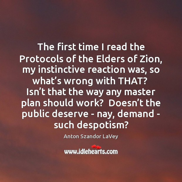 The first time I read the Protocols of the Elders of Zion, Anton Szandor LaVey Picture Quote