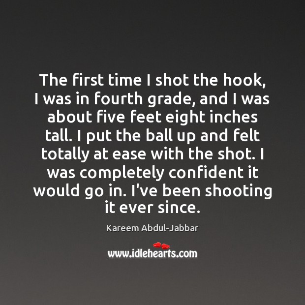 The first time I shot the hook, I was in fourth grade, Kareem Abdul-Jabbar Picture Quote