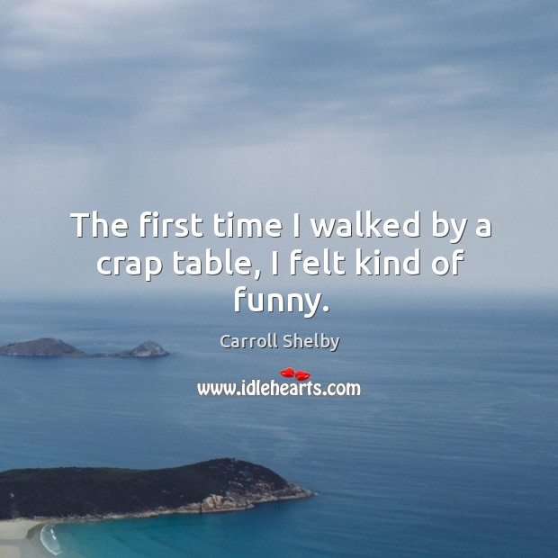 The first time I walked by a crap table, I felt kind of funny. Image
