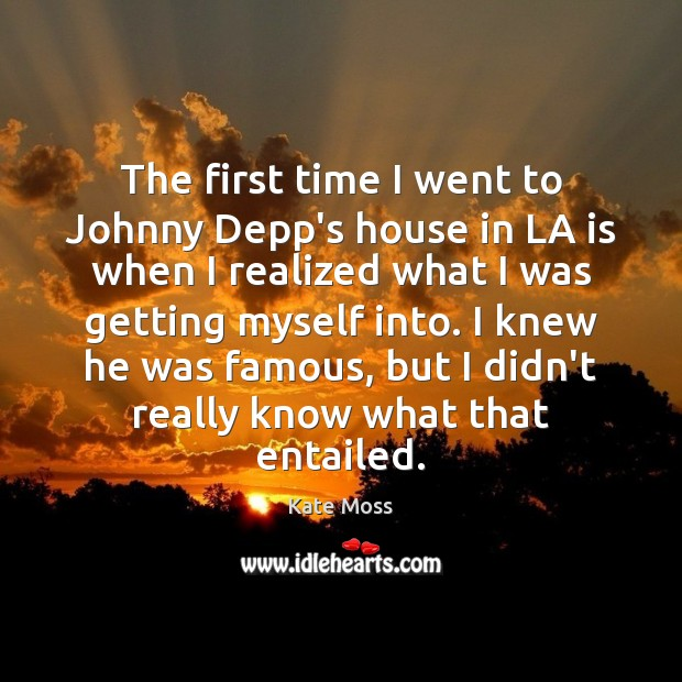 The first time I went to Johnny Depp's house in LA is Kate Moss Picture Quote