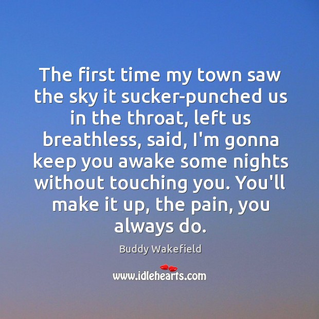 The first time my town saw the sky it sucker-punched us in Buddy Wakefield Picture Quote