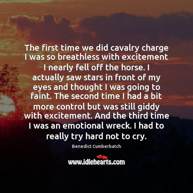 The first time we did cavalry charge I was so breathless with Image