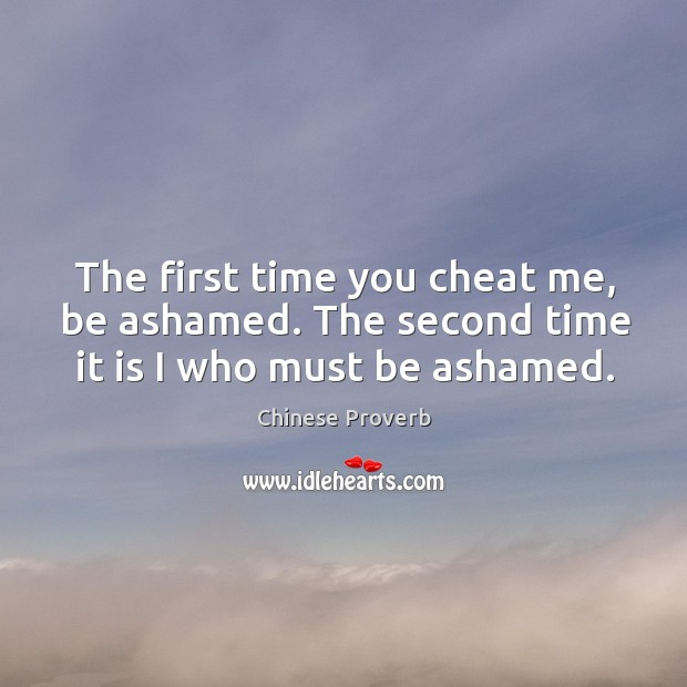 Image, The first time you cheat me, be ashamed.