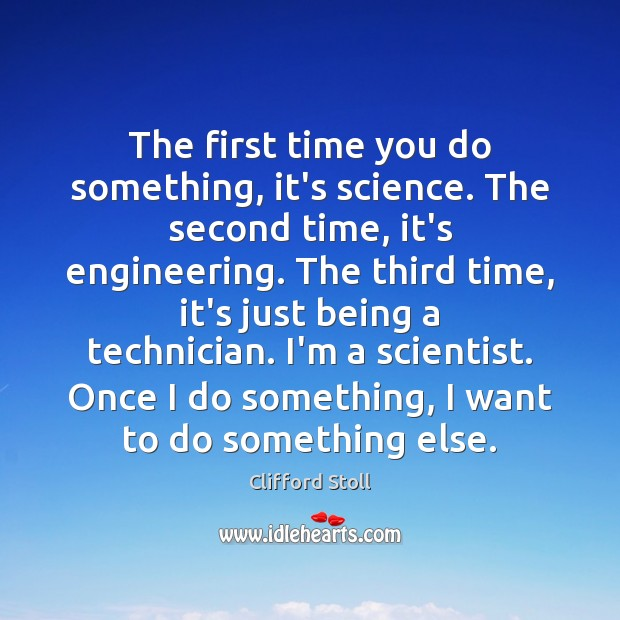 The first time you do something, it's science. The second time, it's Image