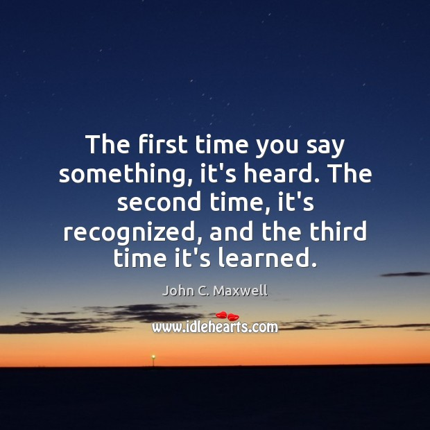 Image about The first time you say something, it's heard. The second time, it's
