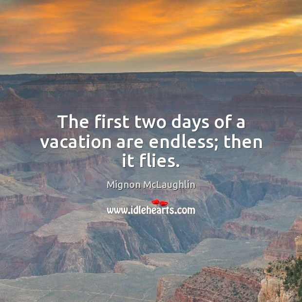 The first two days of a vacation are endless; then it flies. Image