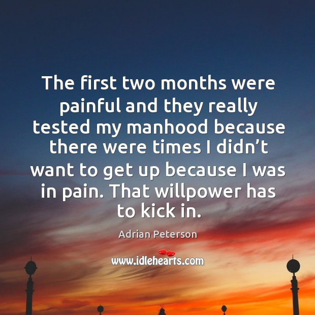 The first two months were painful and they really tested my manhood Image