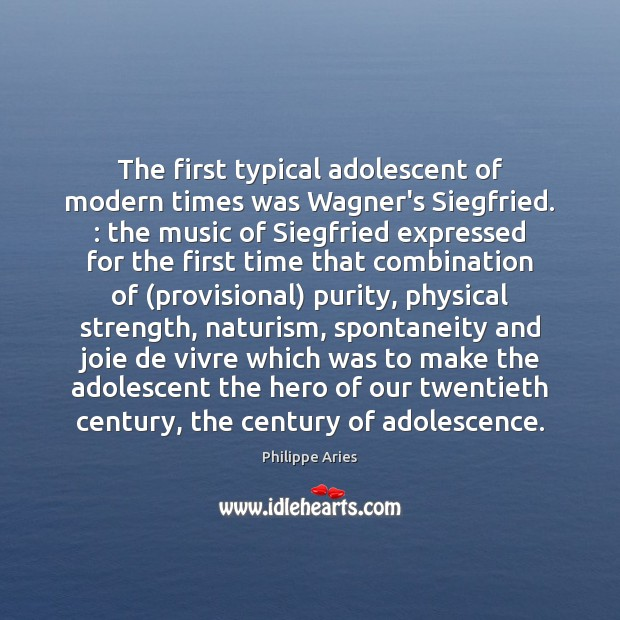 Image, The first typical adolescent of modern times was Wagner's Siegfried. : the music