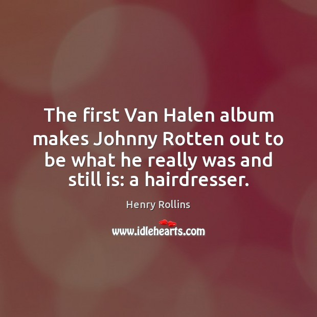 Image, The first Van Halen album makes Johnny Rotten out to be what