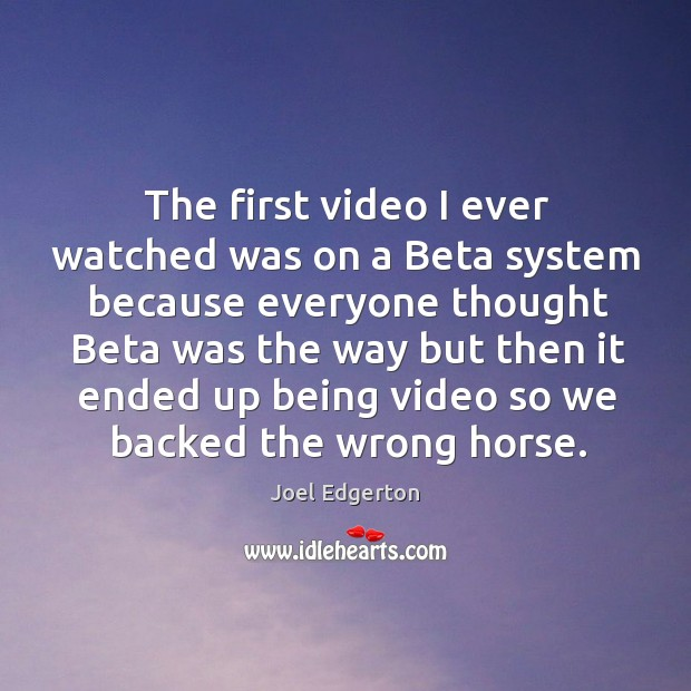 The first video I ever watched was on a beta system because everyone thought beta Image