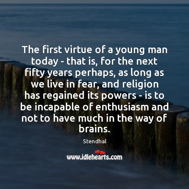 The first virtue of a young man today – that is, for Stendhal Picture Quote