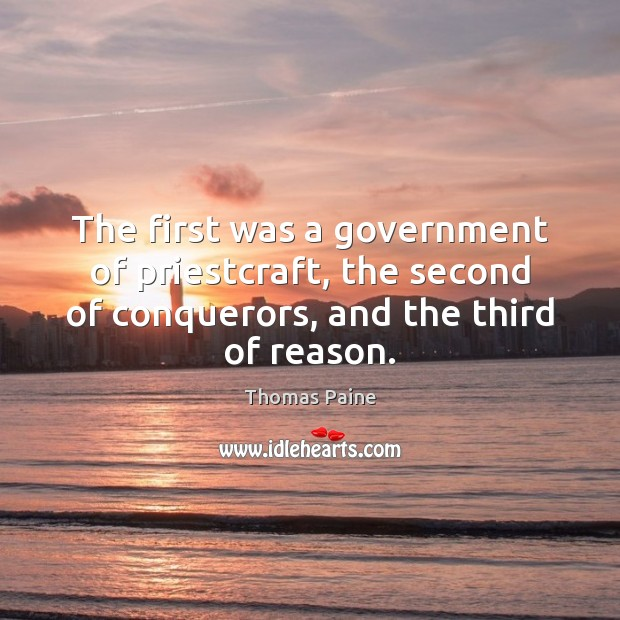 The first was a government of priestcraft, the second of conquerors, and Thomas Paine Picture Quote