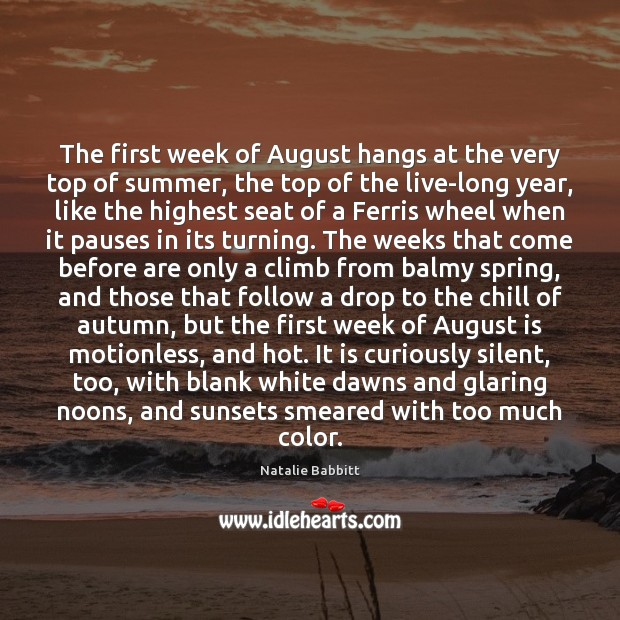 The first week of August hangs at the very top of summer, Image