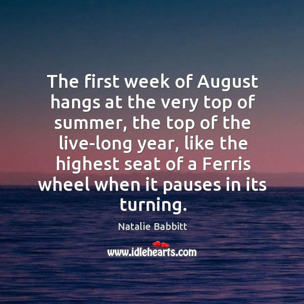 The first week of August hangs at the very top of summer, Natalie Babbitt Picture Quote