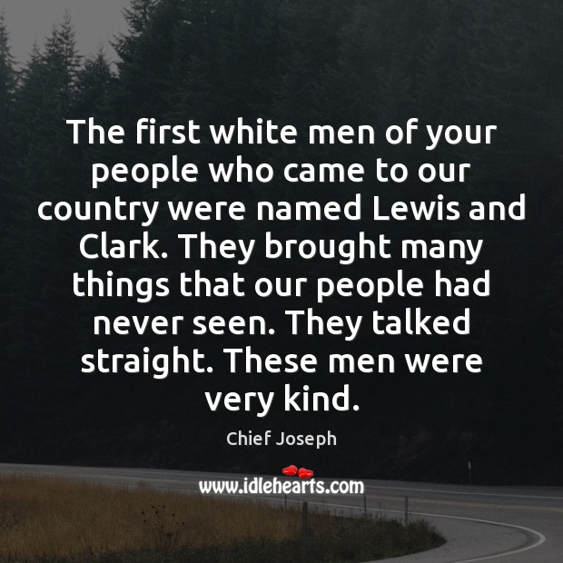 The first white men of your people who came to our country Chief Joseph Picture Quote