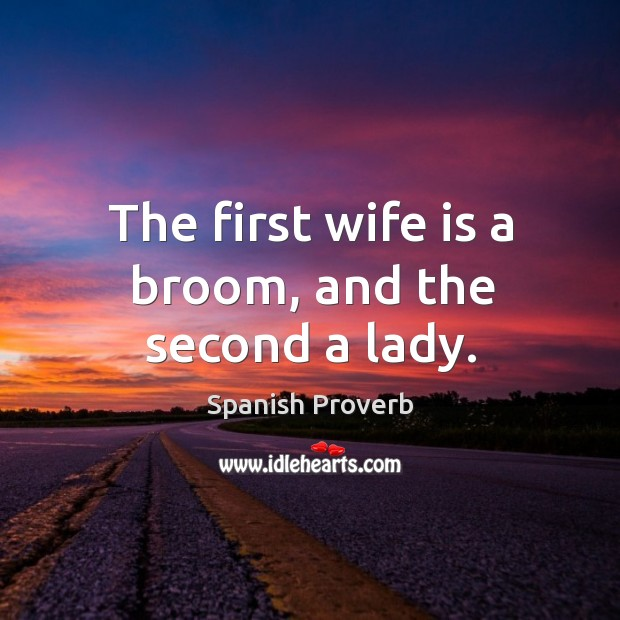 Image, The first wife is a broom, and the second a lady.