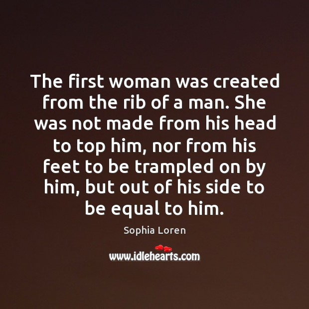 The first woman was created from the rib of a man. She Sophia Loren Picture Quote