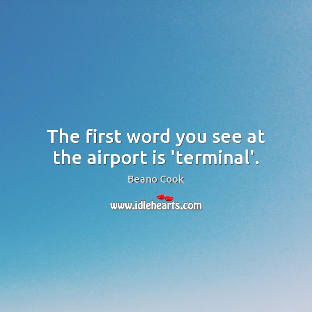Beano Cook Picture Quote image saying: The first word you see at the airport is 'terminal'.