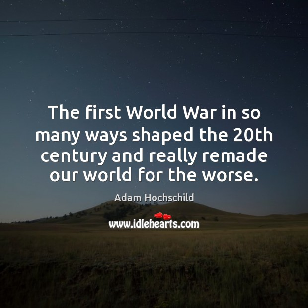 Image, The first World War in so many ways shaped the 20th century