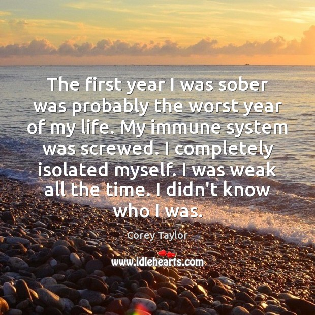 The first year I was sober was probably the worst year of Corey Taylor Picture Quote