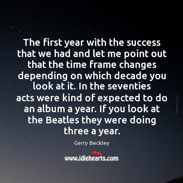Image, The first year with the success that we had and let me point out that the time frame changes