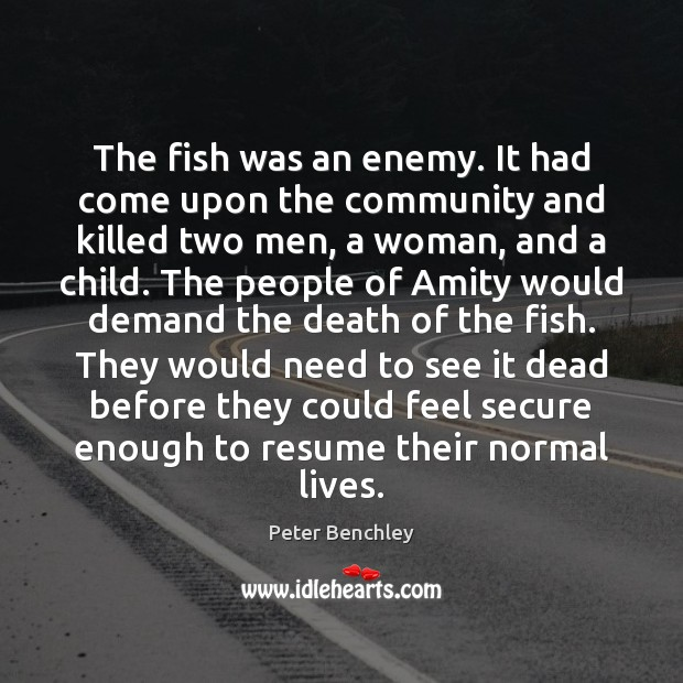 Image, The fish was an enemy. It had come upon the community and