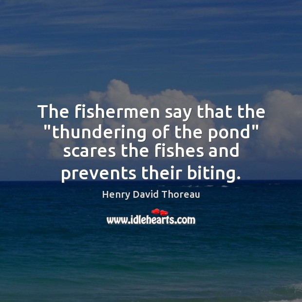 """The fishermen say that the """"thundering of the pond"""" scares the fishes Image"""