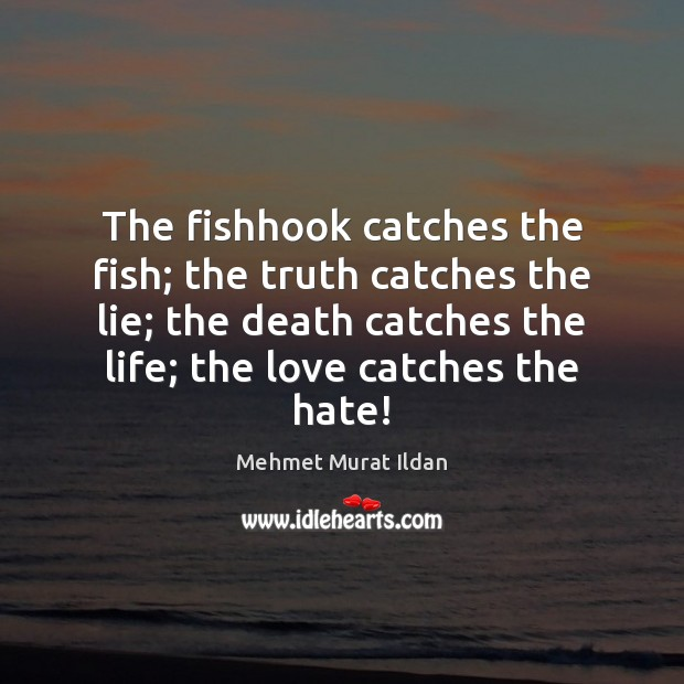 Image, The fishhook catches the fish; the truth catches the lie; the death