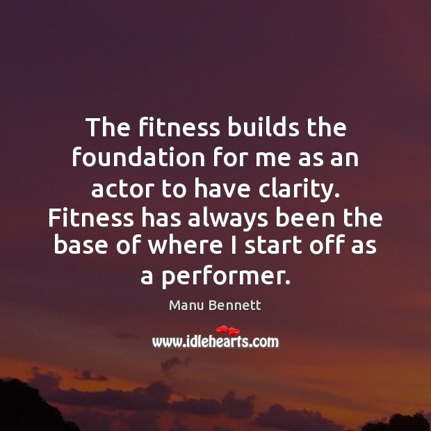 The fitness builds the foundation for me as an actor to have Fitness Quotes Image