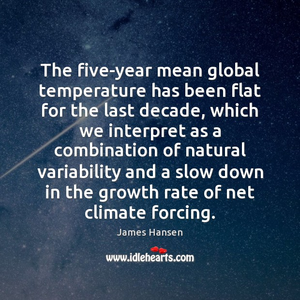 The five-year mean global temperature has been flat for the last decade, James Hansen Picture Quote