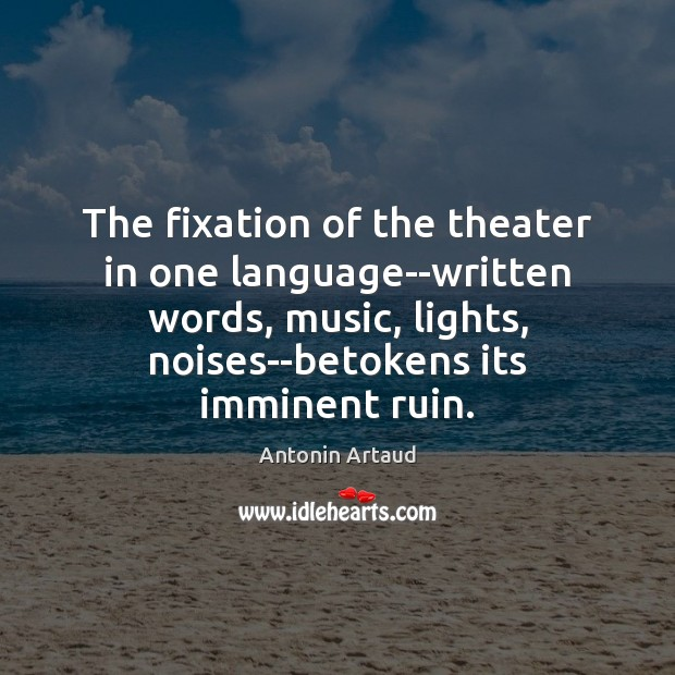 The fixation of the theater in one language–written words, music, lights, noises–betokens Image