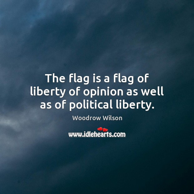 Image, The flag is a flag of liberty of opinion as well as of political liberty.