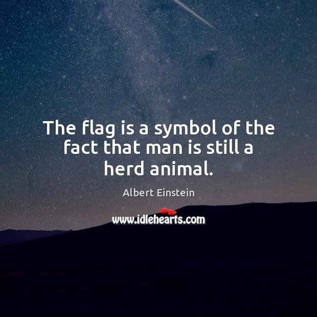 Image, The flag is a symbol of the fact that man is still a herd animal.