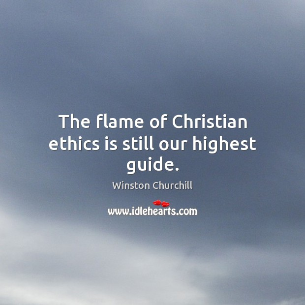 The flame of Christian ethics is still our highest guide. Image