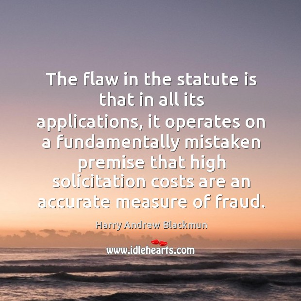 The flaw in the statute is that in all its applications Image